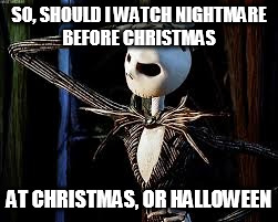 Nightmare Before Christmas Memes.Which Holiday Should I Watch Nightmare Before Christmas
