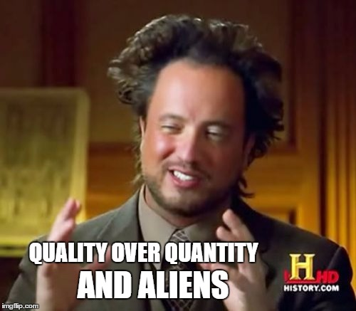Ancient Aliens Meme | AND ALIENS QUALITY OVER QUANTITY | image tagged in memes,ancient aliens | made w/ Imgflip meme maker