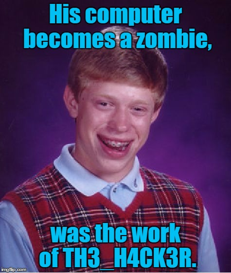Bad Luck Brain, For Use The Username Weekend |  His computer becomes a zombie, was the work of TH3_H4CK3R. | image tagged in memes,bad luck brian,use the username weekend,funny,th3_h4ck3r,zombie | made w/ Imgflip meme maker