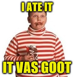 I ATE IT IT VAS GOOT | made w/ Imgflip meme maker