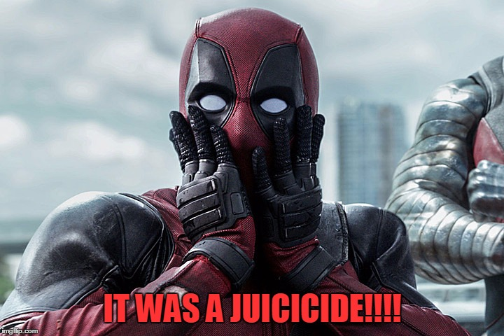 Deadpool - Gasp | IT WAS A JUICICIDE!!!! | image tagged in deadpool - gasp | made w/ Imgflip meme maker