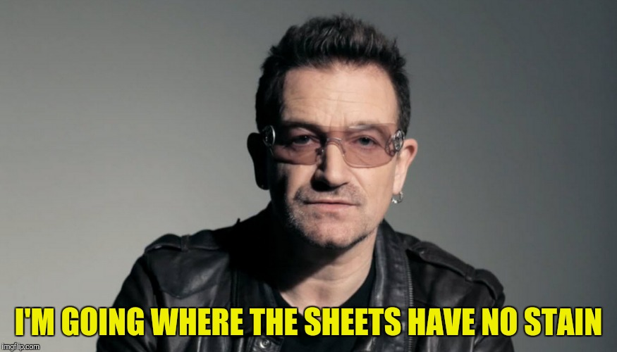 I'M GOING WHERE THE SHEETS HAVE NO STAIN | made w/ Imgflip meme maker