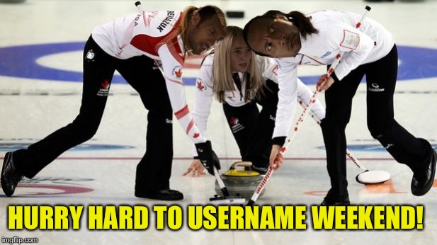 Rock Curling | HURRY HARD TO USERNAME WEEKEND! | image tagged in rock curling | made w/ Imgflip meme maker