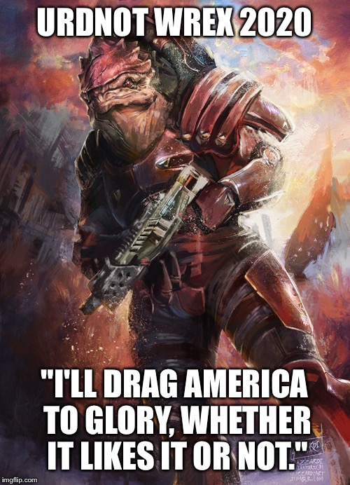 "Who I'm voting for in 2020 | URDNOT WREX 2020 ""I'LL DRAG AMERICA TO GLORY, WHETHER IT LIKES IT OR NOT."" 