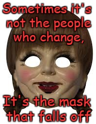 two-faced |  Sometimes it's not the people who change, It's the mask that falls off | image tagged in liar liar,two face,scumbag,bitch | made w/ Imgflip meme maker
