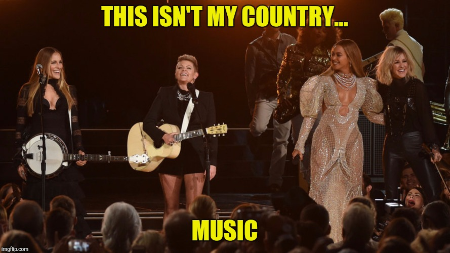 THIS ISN'T MY COUNTRY... MUSIC | made w/ Imgflip meme maker