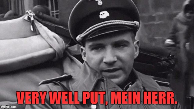 Grammar Nazi | VERY WELL PUT, MEIN HERR. | image tagged in grammar nazi | made w/ Imgflip meme maker