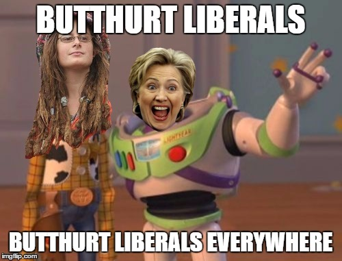 Butthurt Liberals | BUTTHURT LIBERALS BUTTHURT LIBERALS EVERYWHERE | image tagged in butthurt liberals | made w/ Imgflip meme maker