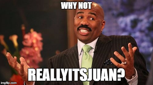 Steve Harvey Meme | WHY NOT REALLYITSJUAN? | image tagged in memes,steve harvey | made w/ Imgflip meme maker