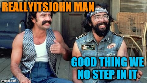 REALLYITSJOHN MAN GOOD THING WE NO STEP IN IT | made w/ Imgflip meme maker