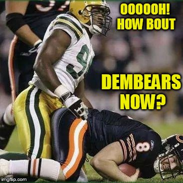 use a username weekend! |  OOOOOH! HOW BOUT; DEMBEARS NOW? | image tagged in bears,use the username weekend | made w/ Imgflip meme maker
