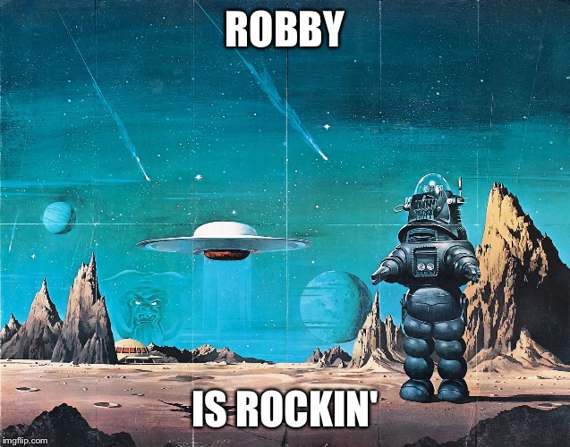 Robby the robot | ROBBY IS ROCKIN' | image tagged in robby the robot,memes | made w/ Imgflip meme maker