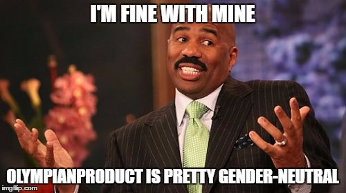 Steve Harvey Meme | I'M FINE WITH MINE OLYMPIANPRODUCT IS PRETTY GENDER-NEUTRAL | image tagged in memes,steve harvey | made w/ Imgflip meme maker
