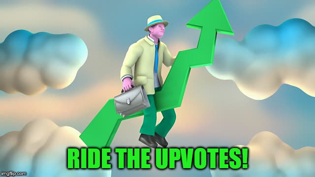 RIDE THE UPVOTES! | made w/ Imgflip meme maker