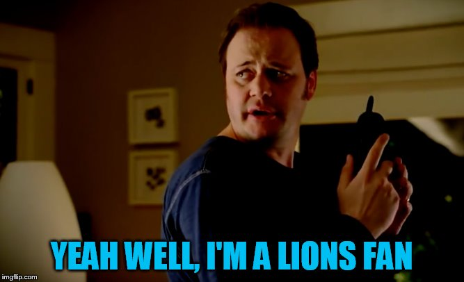 YEAH WELL, I'M A LIONS FAN | made w/ Imgflip meme maker