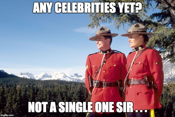 If you leave because you don't like the results of our Constitutionally elected President, don't come back. | ANY CELEBRITIES YET? NOT A SINGLE ONE SIR . . . | image tagged in mounties,politics lol,celebs,liars | made w/ Imgflip meme maker