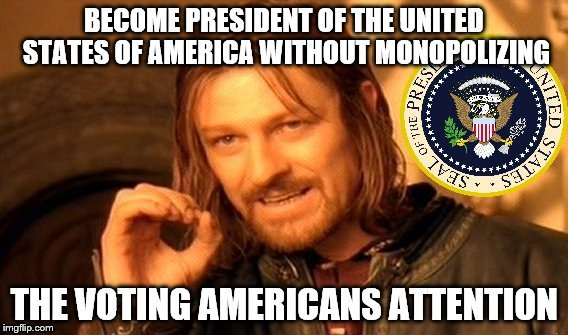 One Does Not Simply | . | image tagged in one does not simply,become president of the united states of america,without monopolizing the voting americans attention | made w/ Imgflip meme maker