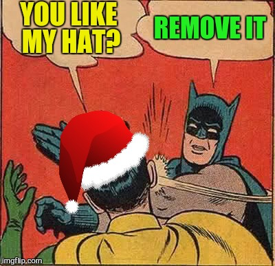 Batman Slapping Robin Meme | YOU LIKE MY HAT? REMOVE IT | image tagged in memes,batman slapping robin | made w/ Imgflip meme maker