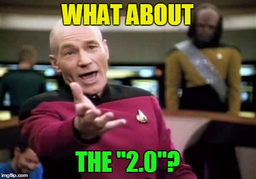 "Picard Wtf Meme | WHAT ABOUT THE ""2.0""? 