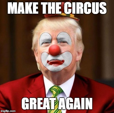 MAKE THE CIRCUS GREAT AGAIN | made w/ Imgflip meme maker