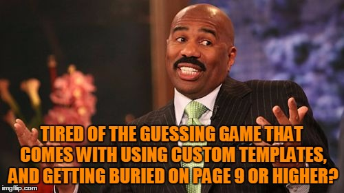 Steve Harvey Meme | TIRED OF THE GUESSING GAME THAT COMES WITH USING CUSTOM TEMPLATES, AND GETTING BURIED ON PAGE 9 OR HIGHER? | image tagged in memes,steve harvey | made w/ Imgflip meme maker