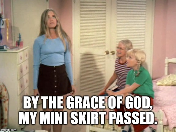 BY THE GRACE OF GOD, MY MINI SKIRT PASSED. | made w/ Imgflip meme maker