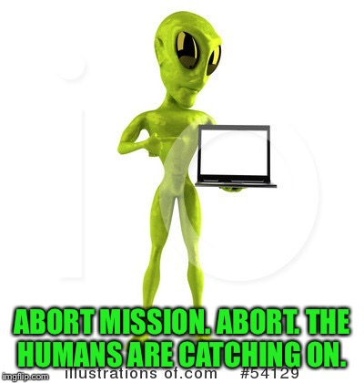 ABORT MISSION. ABORT. THE HUMANS ARE CATCHING ON. | made w/ Imgflip meme maker