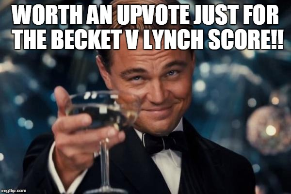 Leonardo Dicaprio Cheers Meme | WORTH AN UPVOTE JUST FOR THE BECKET V LYNCH SCORE!! | image tagged in memes,leonardo dicaprio cheers | made w/ Imgflip meme maker