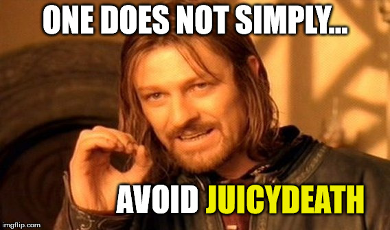 Username Weekend Submission! - look out for those gifs! ;D | ONE DOES NOT SIMPLY... AVOID JUICYDEATH | image tagged in memes,one does not simply,use someones username in your meme,use the username weekend,usernames,juicydeath1025 | made w/ Imgflip meme maker