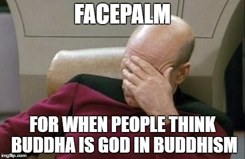Buddha is not Omnipotent, in fact there is no being who is Omnipotent in Buddhism.  | FACEPALM FOR WHEN PEOPLE THINK BUDDHA IS GOD IN BUDDHISM | image tagged in memes,captain picard facepalm | made w/ Imgflip meme maker