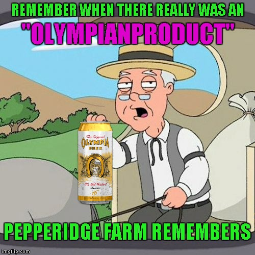 "Use someone's USERNAME in your meme weekend! Friday - Sat Nov 11-12-13. |  REMEMBER WHEN THERE REALLY WAS AN; ""OLYMPIANPRODUCT""; PEPPERIDGE FARM REMEMBERS 