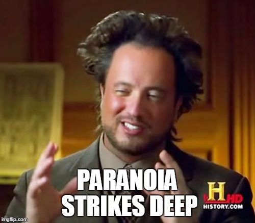 Ancient Aliens Meme | PARANOIA STRIKES DEEP | image tagged in memes,ancient aliens | made w/ Imgflip meme maker
