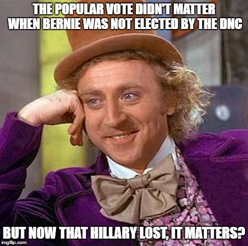 Creepy Condescending Wonka Meme | THE POPULAR VOTE DIDN'T MATTER WHEN BERNIE WAS NOT ELECTED BY THE DNC BUT NOW THAT HILLARY LOST, IT MATTERS? | image tagged in memes,creepy condescending wonka | made w/ Imgflip meme maker