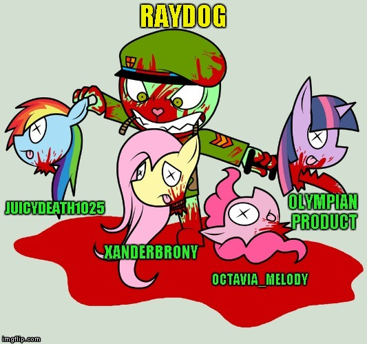 Sorry Bronies...had to be done!!! Use someone's USERNAME in your meme weekend! Friday - Sat Nov 11-12-13. |  RAYDOG | image tagged in die little bronies,memes,die little ponies,funny,use someones username in your meme,my little pony brace yourselves | made w/ Imgflip meme maker