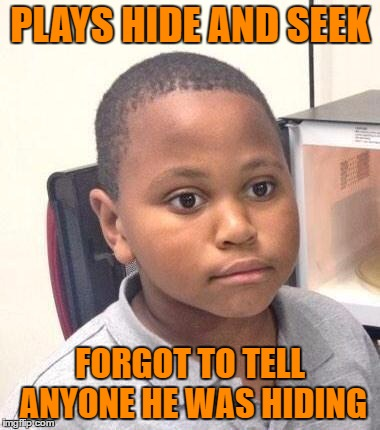seriously - i haven't seen a marvin meme in weeks... | PLAYS HIDE AND SEEK FORGOT TO TELL ANYONE HE WAS HIDING | image tagged in memes,minor mistake marvin,hide and seek | made w/ Imgflip meme maker