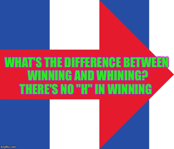 "hillary logo | WHAT'S THE DIFFERENCE BETWEEN WINNING AND WHINING? THERE'S NO ""H"" IN WINNING 