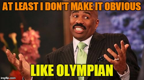Steve Harvey Meme | AT LEAST I DON'T MAKE IT OBVIOUS LIKE OLYMPIAN | image tagged in memes,steve harvey | made w/ Imgflip meme maker