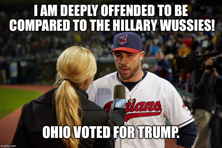 I AM DEEPLY OFFENDED TO BE COMPARED TO THE HILLARY WUSSIES! OHIO VOTED FOR TRUMP. | made w/ Imgflip meme maker