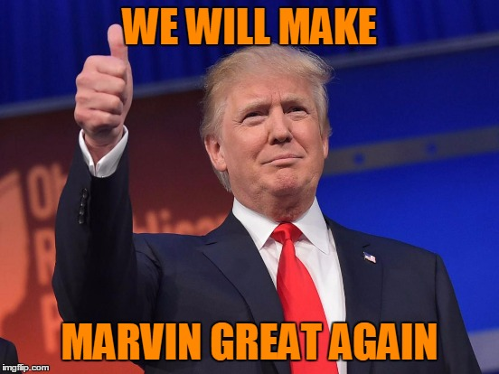 WE WILL MAKE MARVIN GREAT AGAIN | made w/ Imgflip meme maker