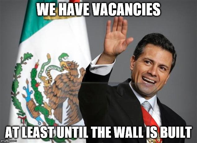 WE HAVE VACANCIES AT LEAST UNTIL THE WALL IS BUILT | made w/ Imgflip meme maker
