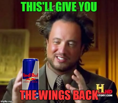 Ancient Aliens Meme | THIS'LL GIVE YOU THE WINGS BACK | image tagged in memes,ancient aliens | made w/ Imgflip meme maker