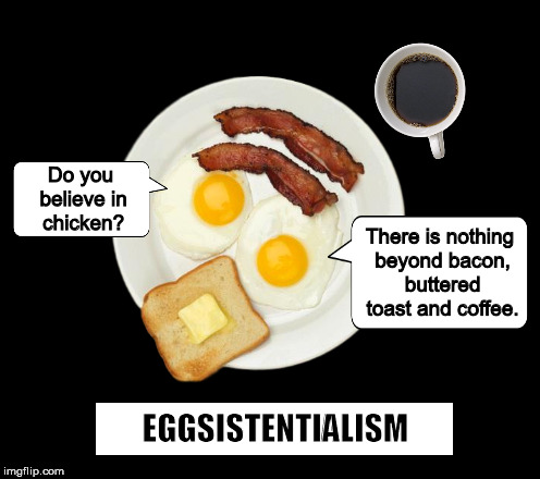 Eggsistentialism  (from a Bizarro cartoon) | image tagged in eggsistentialism,existentialism,bizarro,funny,philosophy,bacon and eggs | made w/ Imgflip meme maker