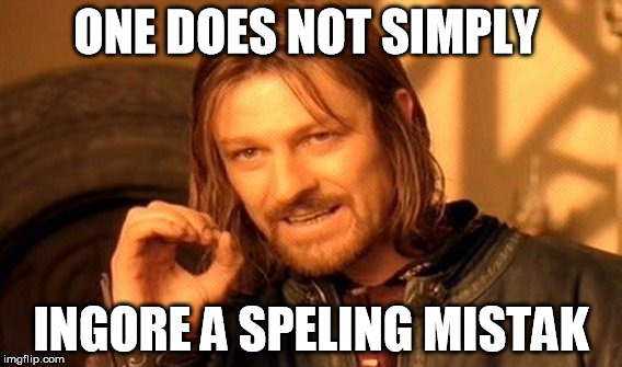 One Does Not Simply Meme | ONE DOES NOT SIMPLY INGORE A SPELING MISTAK | image tagged in memes,one does not simply | made w/ Imgflip meme maker