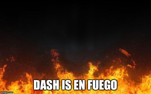 DASH IS EN FUEGO | made w/ Imgflip meme maker