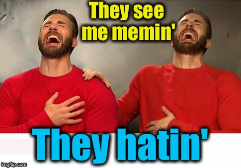 They see me memin' They hatin' | made w/ Imgflip meme maker