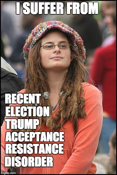 College Liberal Meme | I SUFFER FROM DISORDER RECENT ELECTION TRUMP ACCEPTANCE RESISTANCE | image tagged in memes,college liberal | made w/ Imgflip meme maker