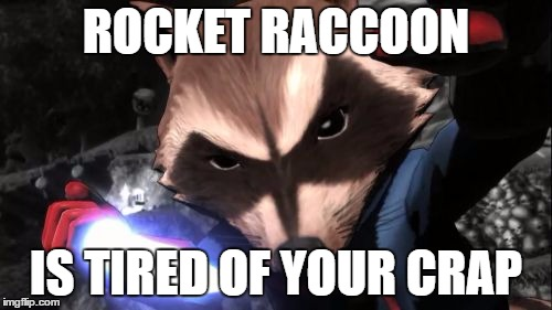 tired of your crap | ROCKET RACCOON IS TIRED OF YOUR CRAP | image tagged in memes,rocket raccoon | made w/ Imgflip meme maker