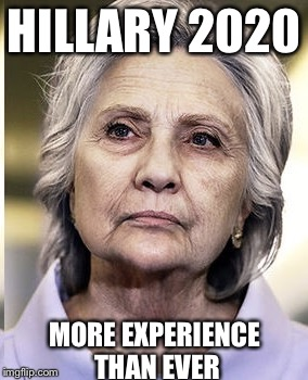 If at first you don't succeed... | HILLARY 2020 MORE EXPERIENCE THAN EVER | image tagged in hillary 2020,hillary clinton,memes | made w/ Imgflip meme maker