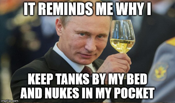 IT REMINDS ME WHY I KEEP TANKS BY MY BED AND NUKES IN MY POCKET | made w/ Imgflip meme maker