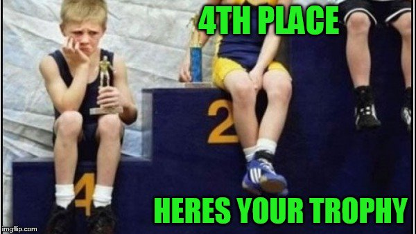 4TH PLACE HERES YOUR TROPHY | made w/ Imgflip meme maker